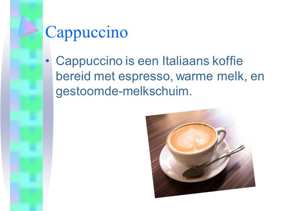 Cappuccino Cappuccino is een Italiaans koffie bereid met espresso, warme melk, en gestoomde-melkschuim.