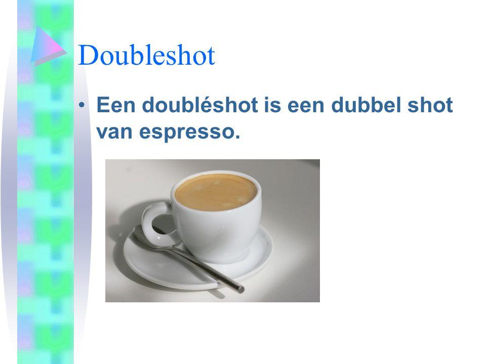 Doubleshot Een doubléshot is een dubbel shot van espresso.