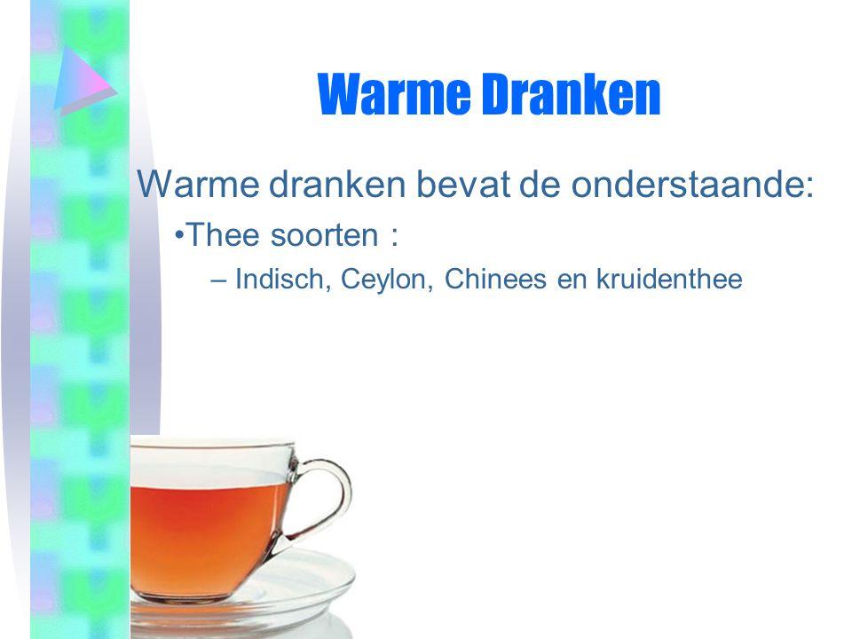 Warme Dranken Warme dranken bevat de onderstaande: Thee soorten :