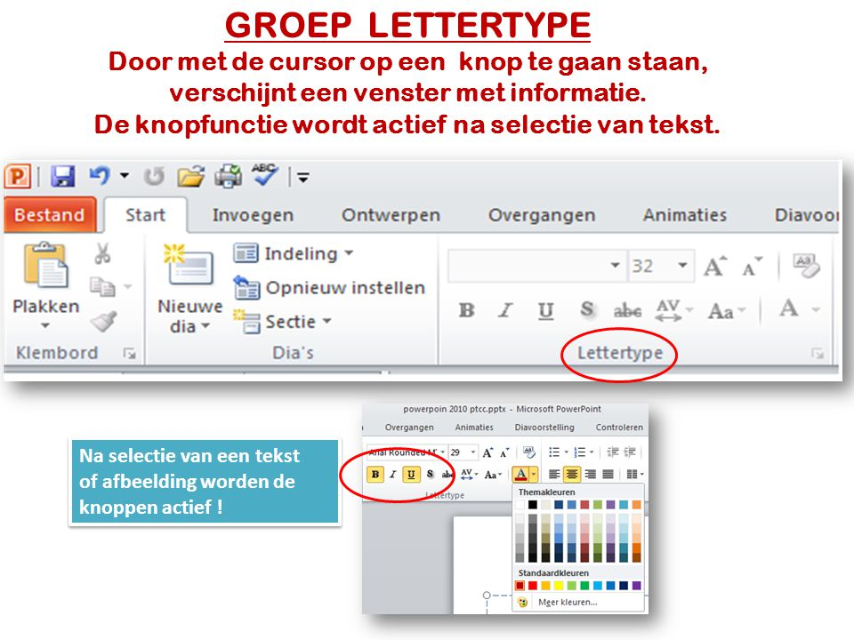 GROEP LETTERTYPE Door met de cursor op een knop te gaan staan, verschijnt een venster met informatie. De knopfunctie wordt actief na selectie van tekst.