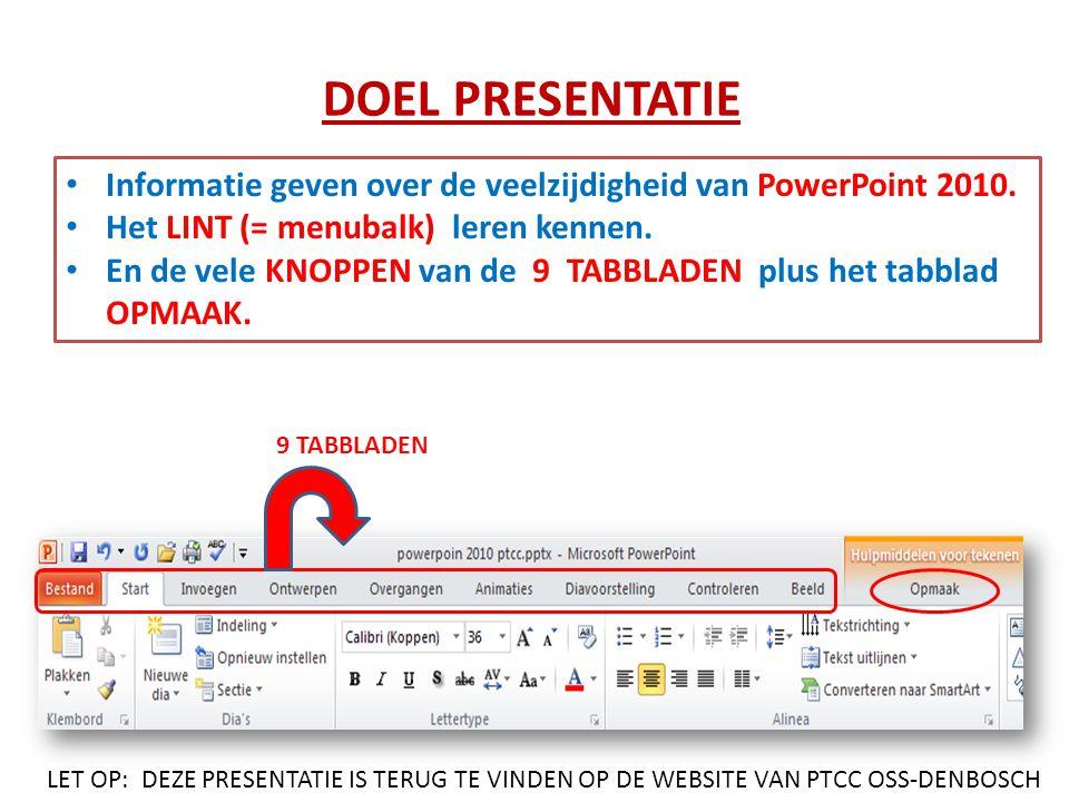 DOEL PRESENTATIE Informatie geven over de veelzijdigheid van PowerPoint 2010. Het LINT (= menubalk) leren kennen.