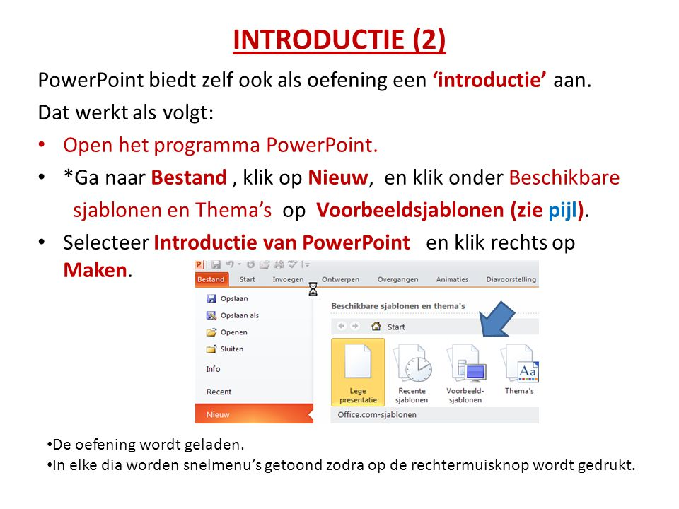 INTRODUCTIE (2) PowerPoint biedt zelf ook als oefening een 'introductie' aan. Dat werkt als volgt: