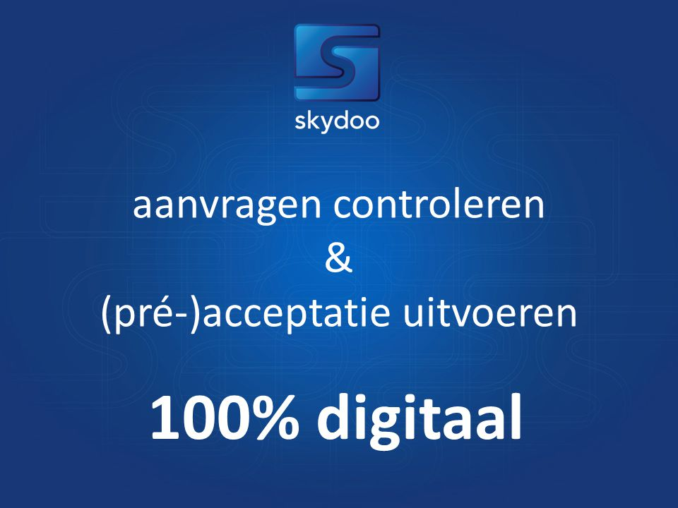 100% digitaal aanvragen controleren & (pré-)acceptatie uitvoeren
