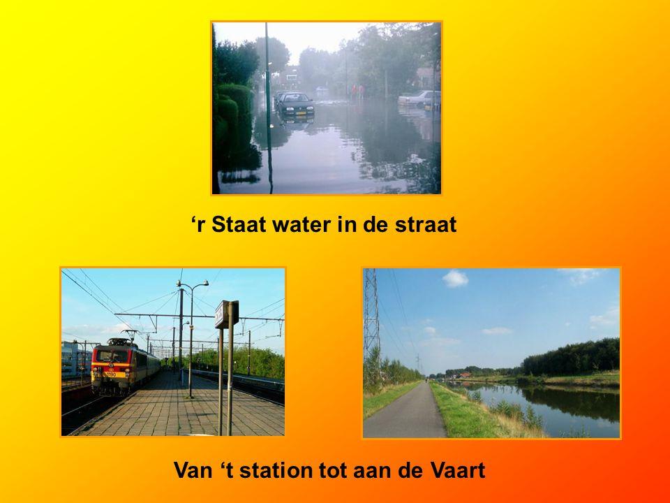 'r Staat water in de straat Van 't station tot aan de Vaart