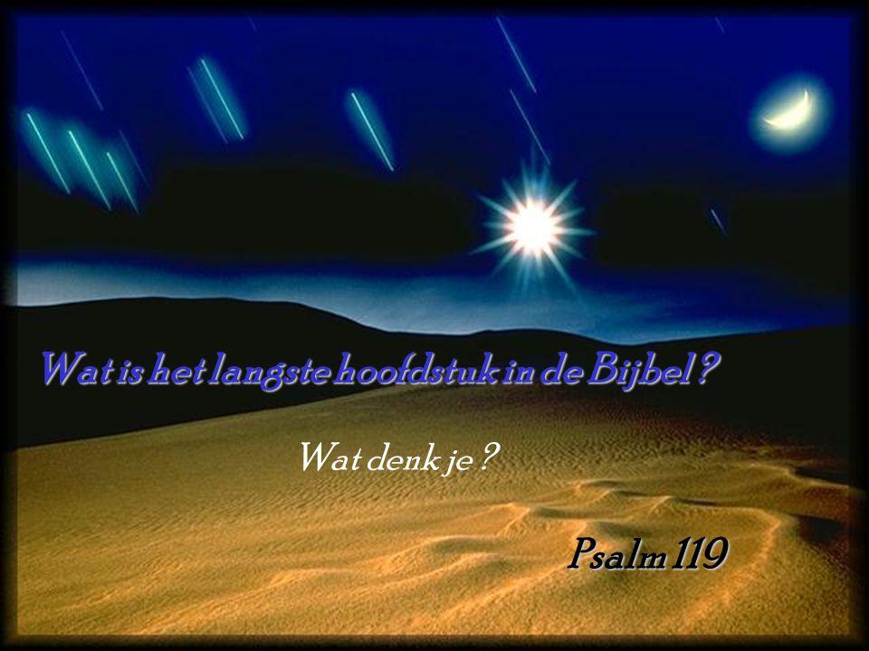 Wat is het langste hoofdstuk in de Bijbel