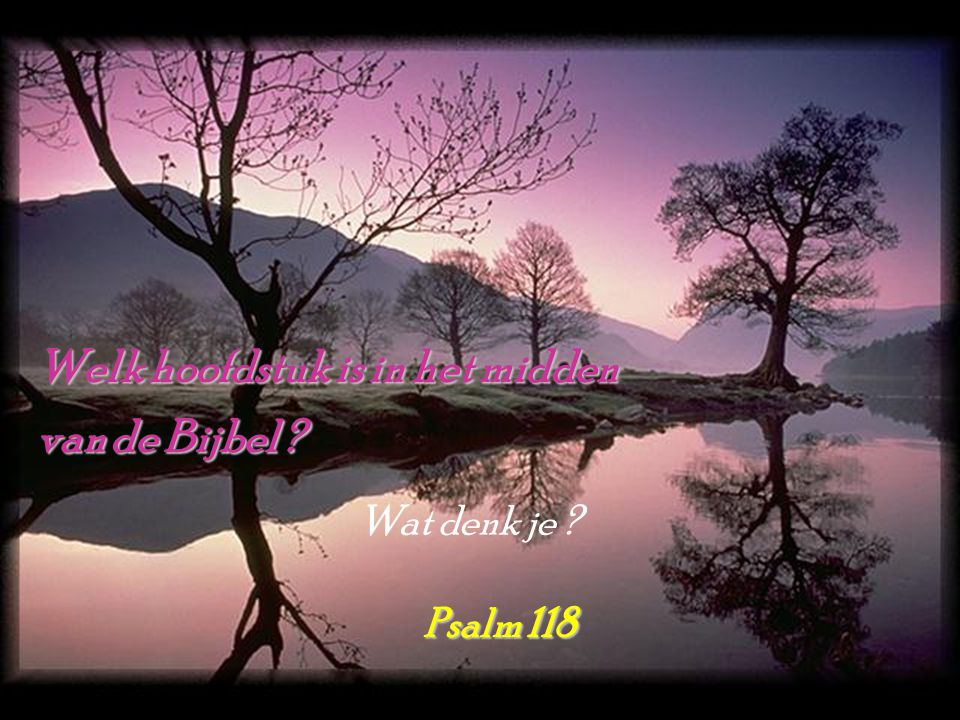 Welk hoofdstuk is in het midden van de Bijbel