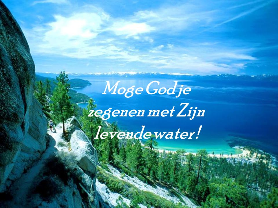 Moge God je zegenen met Zijn levende water !