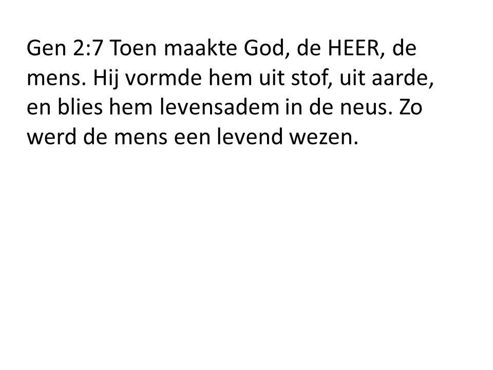 Gen 2:7 Toen maakte God, de HEER, de mens
