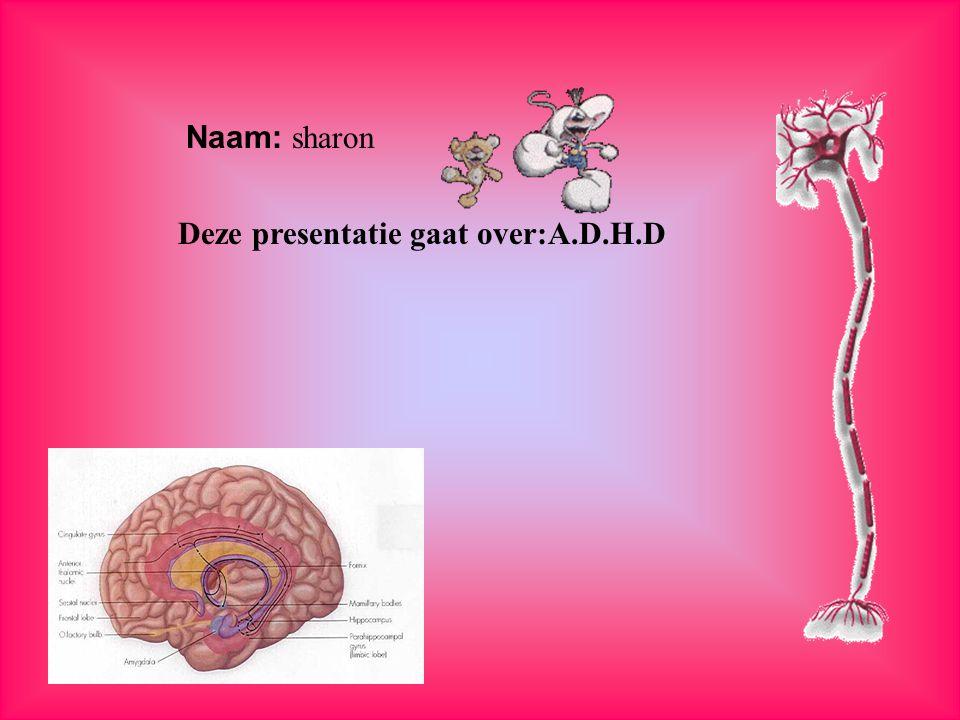 Deze presentatie gaat over:A.D.H.D