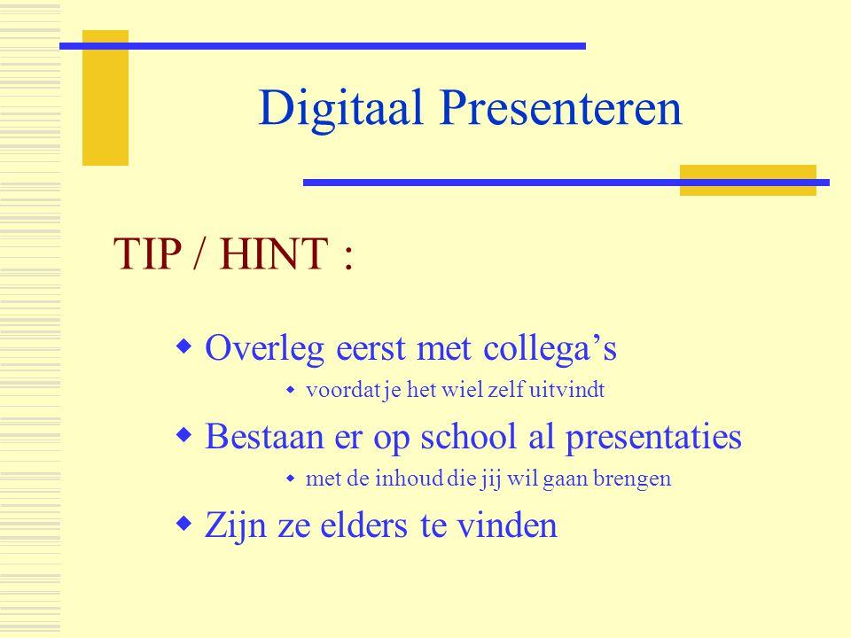 Digitaal Presenteren TIP / HINT : Overleg eerst met collega's