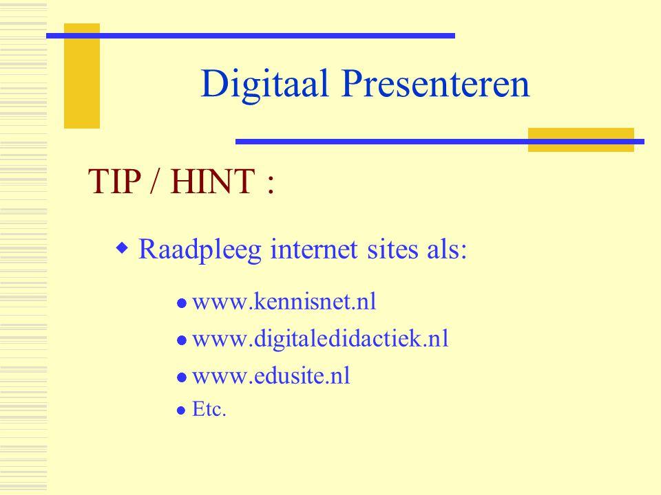 Digitaal Presenteren TIP / HINT : Raadpleeg internet sites als: