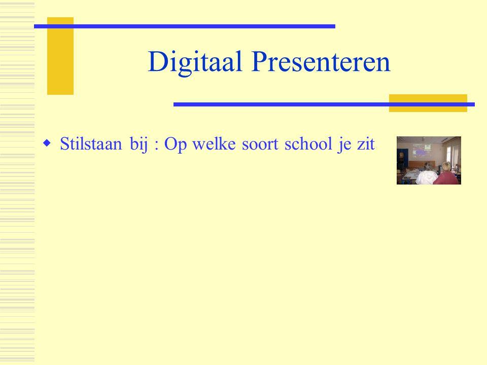 Digitaal Presenteren Stilstaan bij : Op welke soort school je zit
