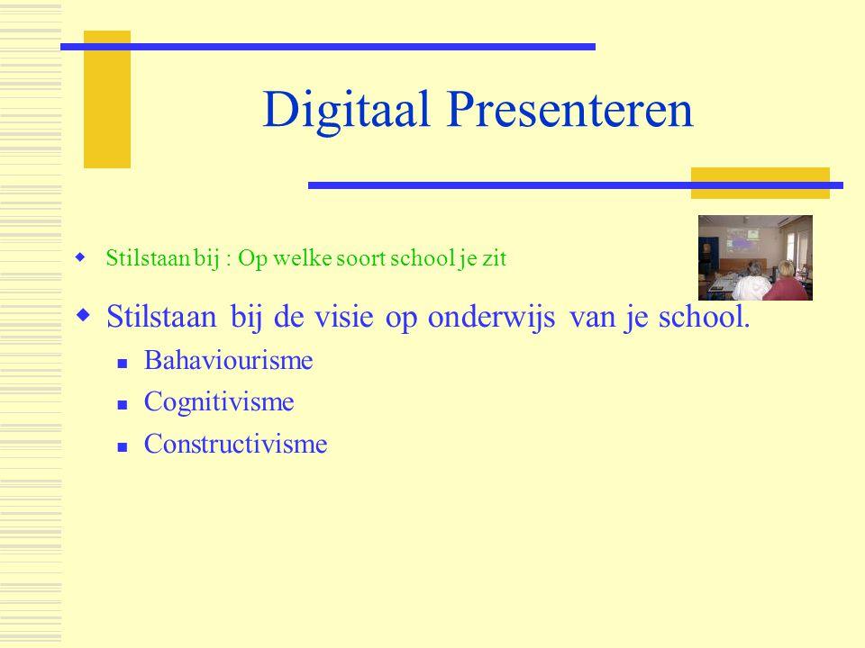 Digitaal Presenteren Stilstaan bij : Op welke soort school je zit. Stilstaan bij de visie op onderwijs van je school.