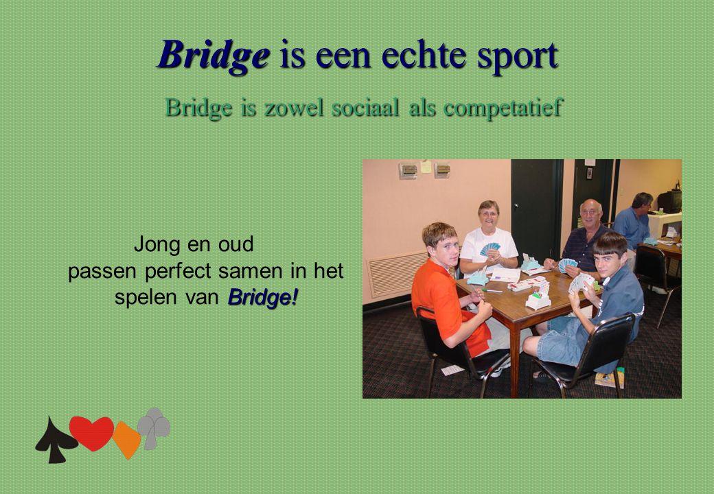 Bridge is een echte sport Bridge is zowel sociaal als competatief