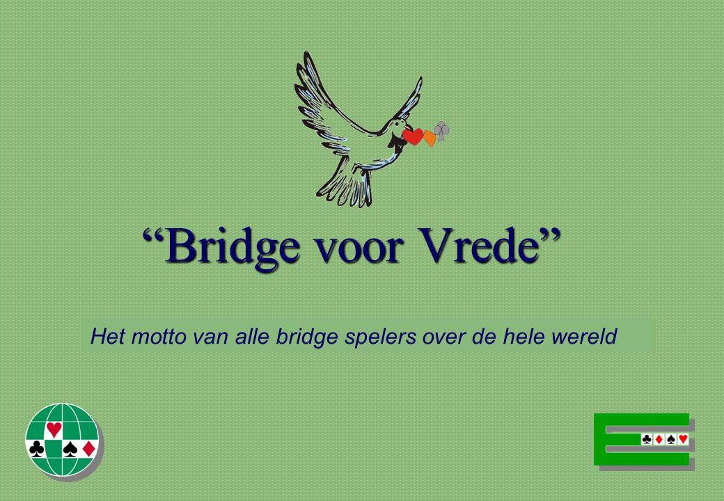 Bridge voor Vrede Het motto van alle bridge spelers over de hele wereld