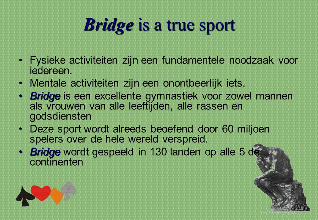 Bridge is a true sport Fysieke activiteiten zijn een fundamentele noodzaak voor iedereen. Mentale activiteiten zijn een onontbeerlijk iets.