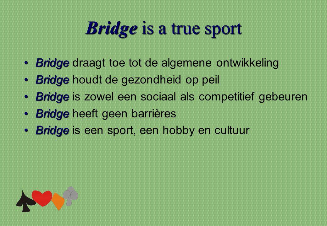 Bridge is a true sport Bridge draagt toe tot de algemene ontwikkeling