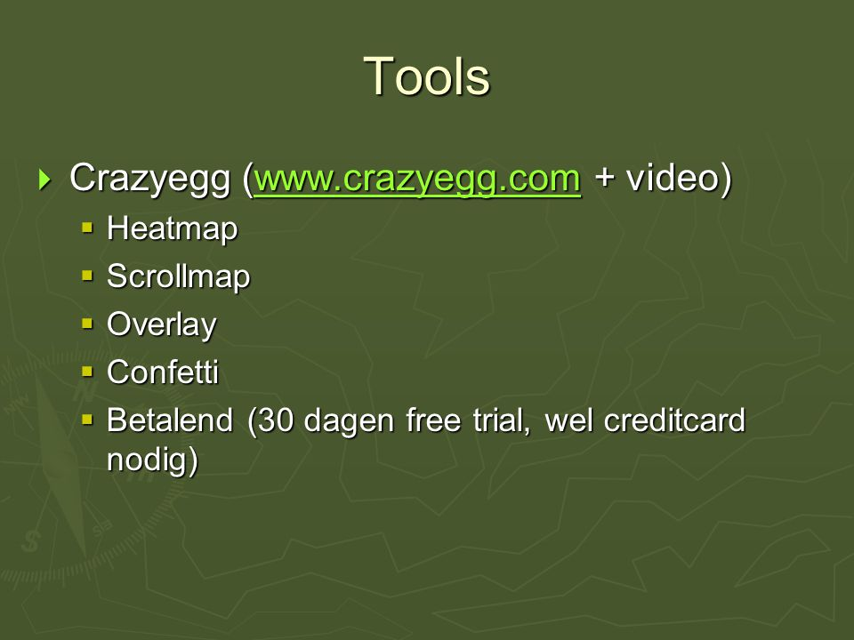 Tools Crazyegg (www.crazyegg.com + video) Heatmap Scrollmap Overlay