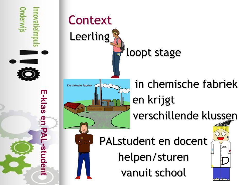 Context Leerling loopt stage in chemische fabriek en krijgt verschillende klussen PALstudent en docent helpen/sturen vanuit school