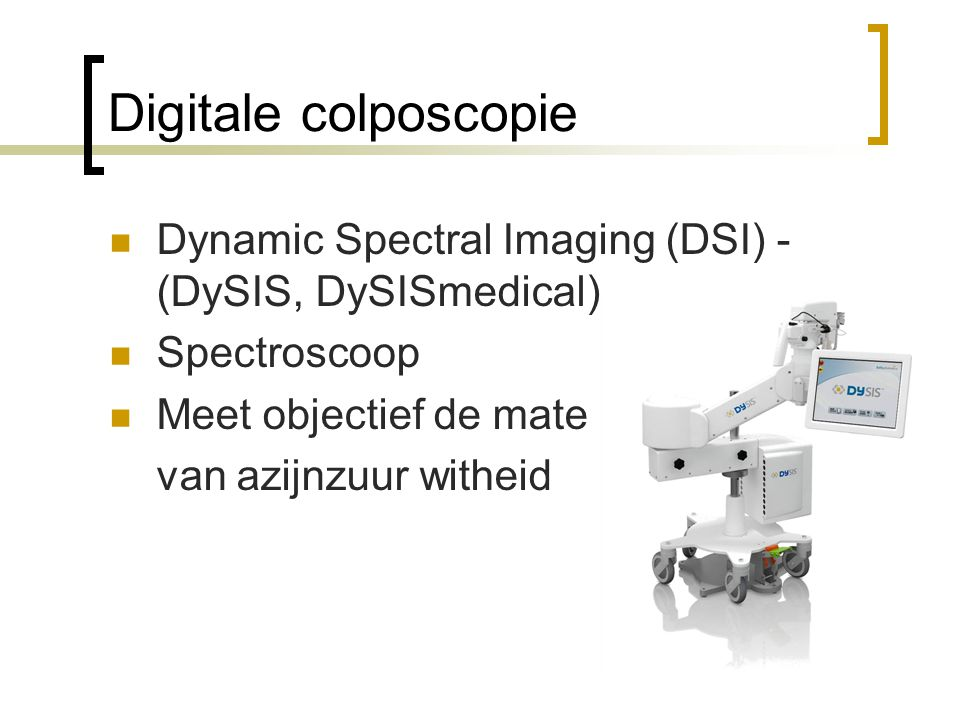 Digitale colposcopie Dynamic Spectral Imaging (DSI) - (DySIS, DySISmedical) Spectroscoop. Meet objectief de mate.