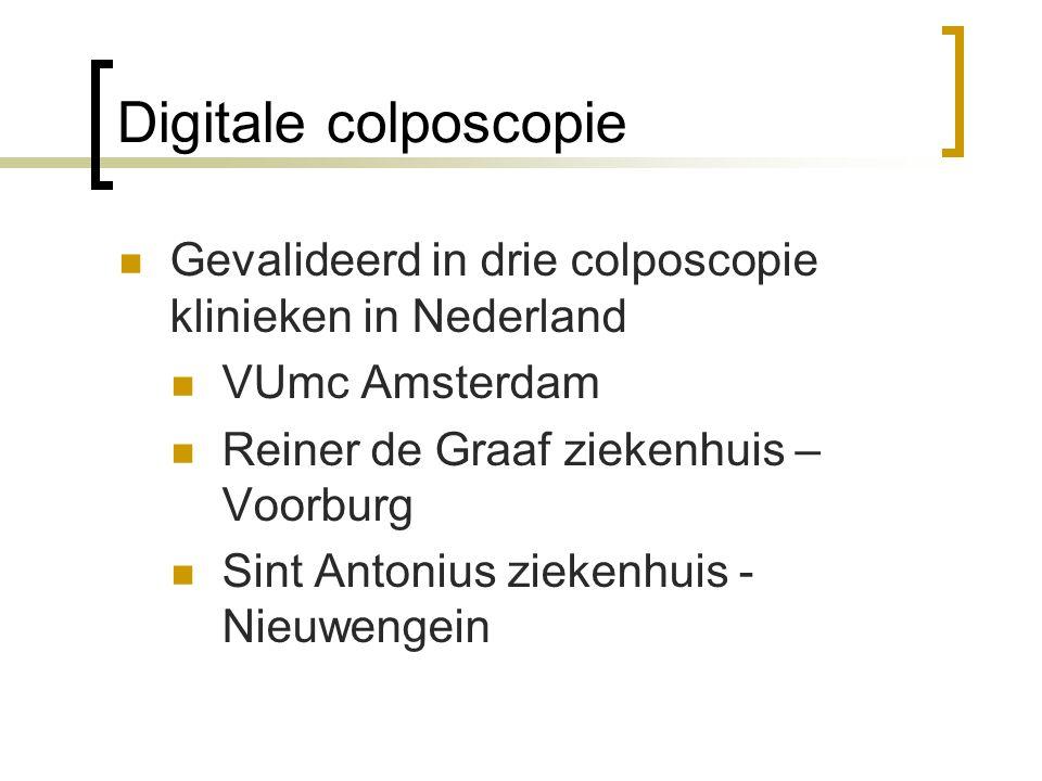 Digitale colposcopie Gevalideerd in drie colposcopie klinieken in Nederland. VUmc Amsterdam. Reiner de Graaf ziekenhuis – Voorburg.