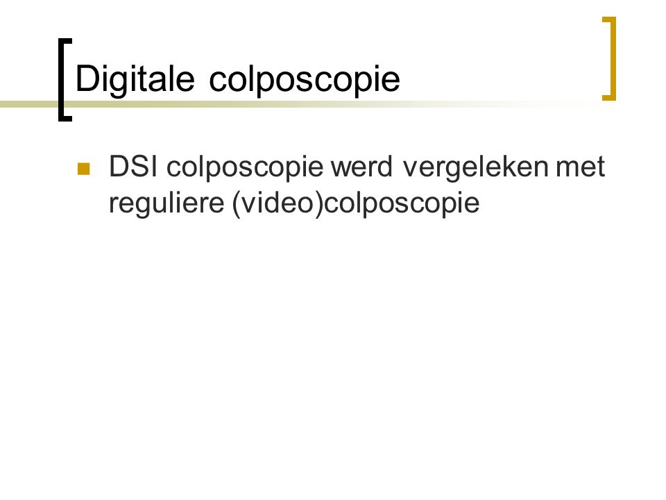 Digitale colposcopie DSI colposcopie werd vergeleken met reguliere (video)colposcopie