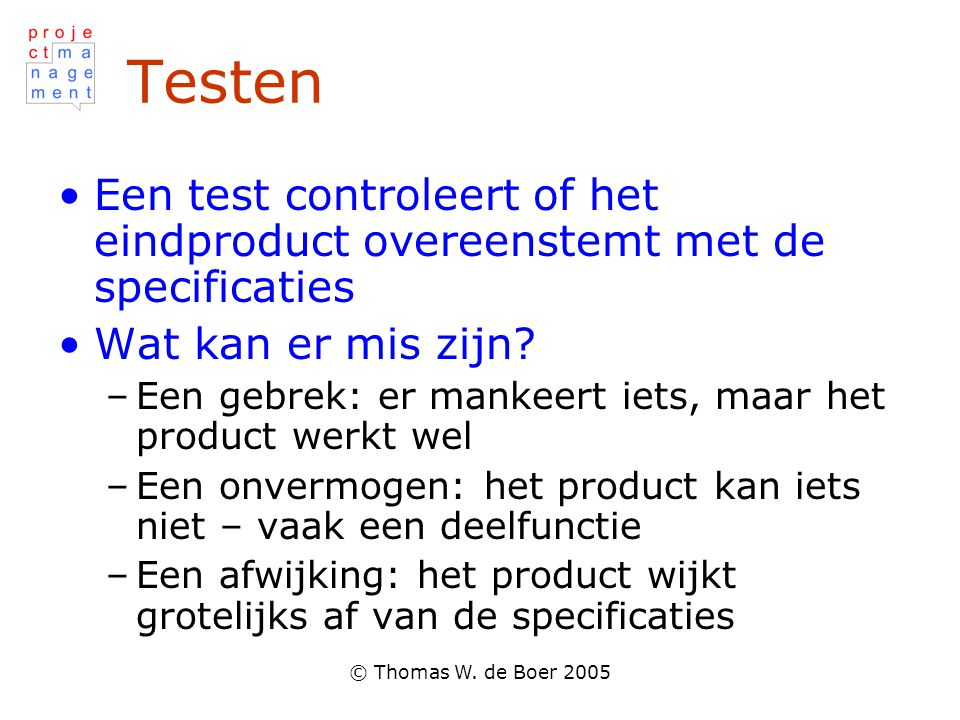Testen Een test controleert of het eindproduct overeenstemt met de specificaties. Wat kan er mis zijn