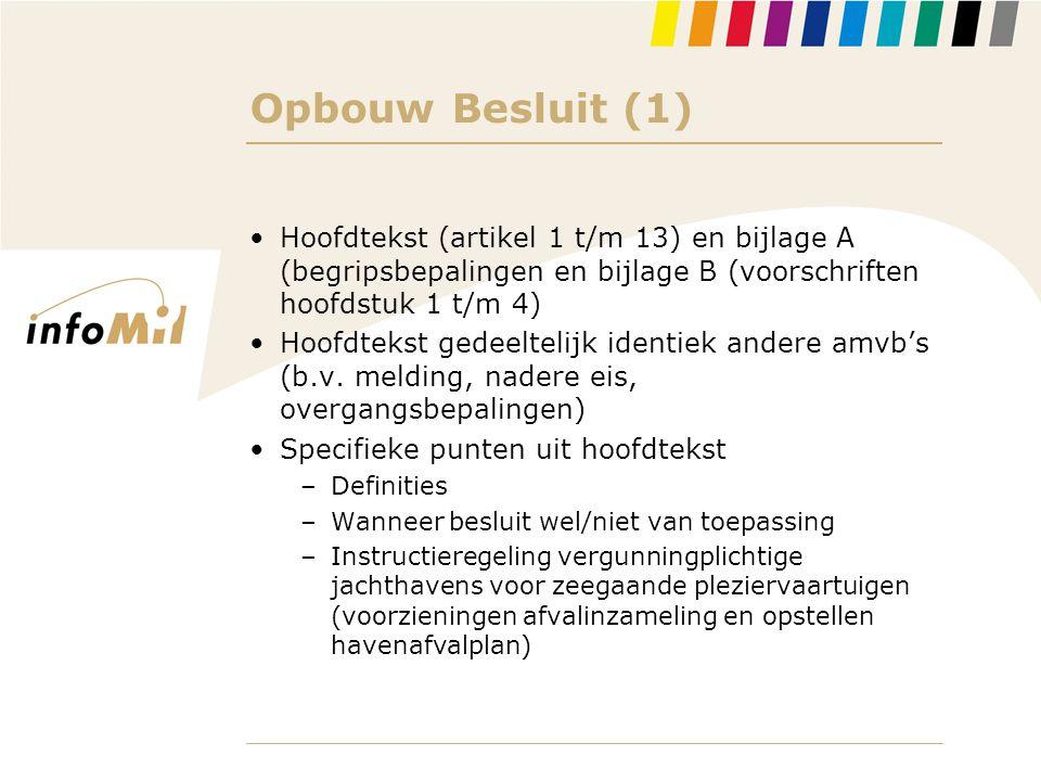 Opbouw Besluit (1) Hoofdtekst (artikel 1 t/m 13) en bijlage A (begripsbepalingen en bijlage B (voorschriften hoofdstuk 1 t/m 4)