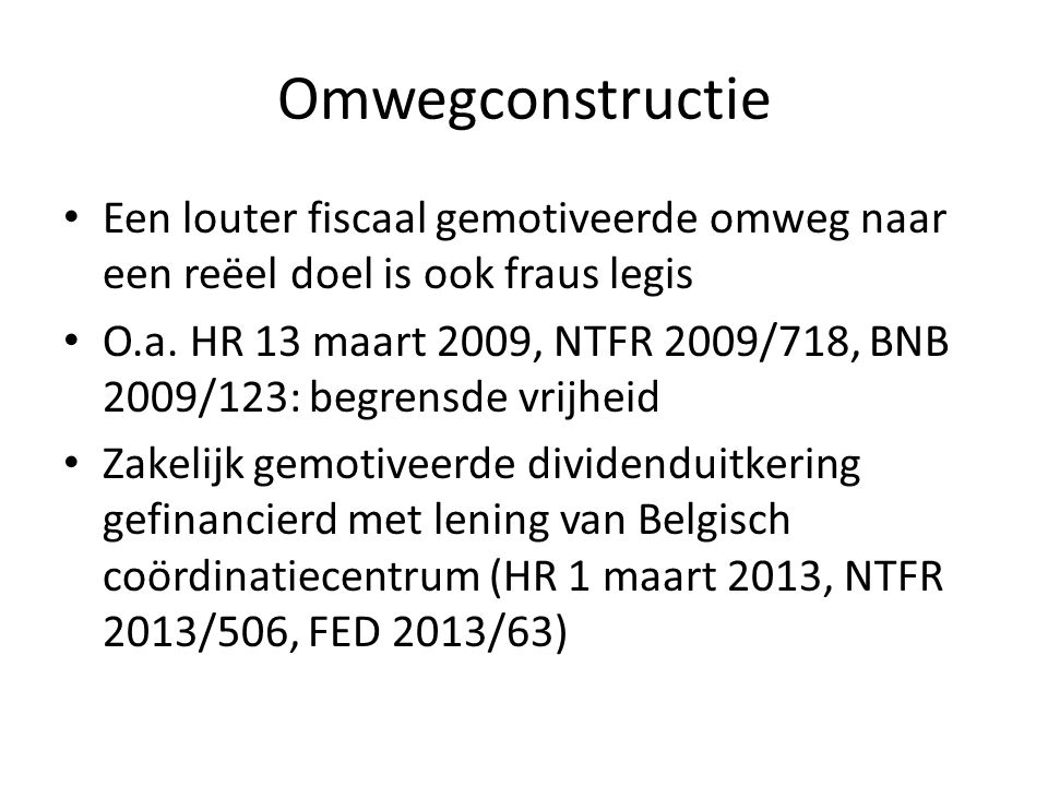 Omwegconstructie Een louter fiscaal gemotiveerde omweg naar een reëel doel is ook fraus legis.