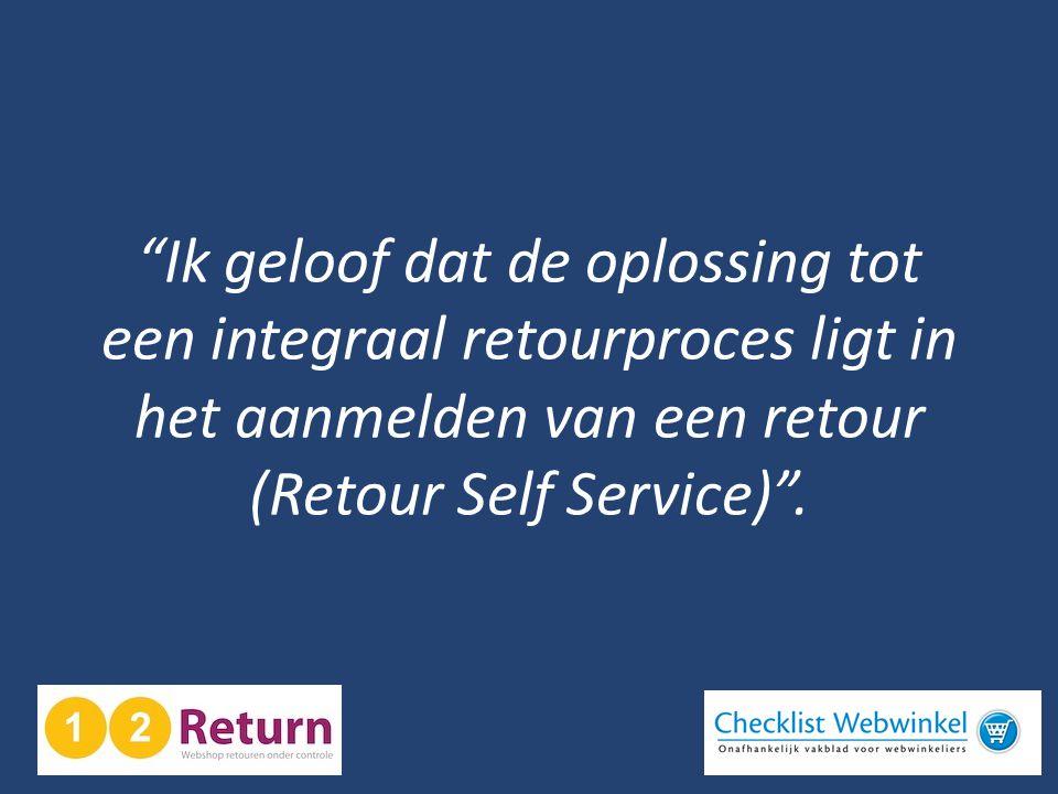 Ik geloof dat de oplossing tot een integraal retourproces ligt in het aanmelden van een retour (Retour Self Service) .