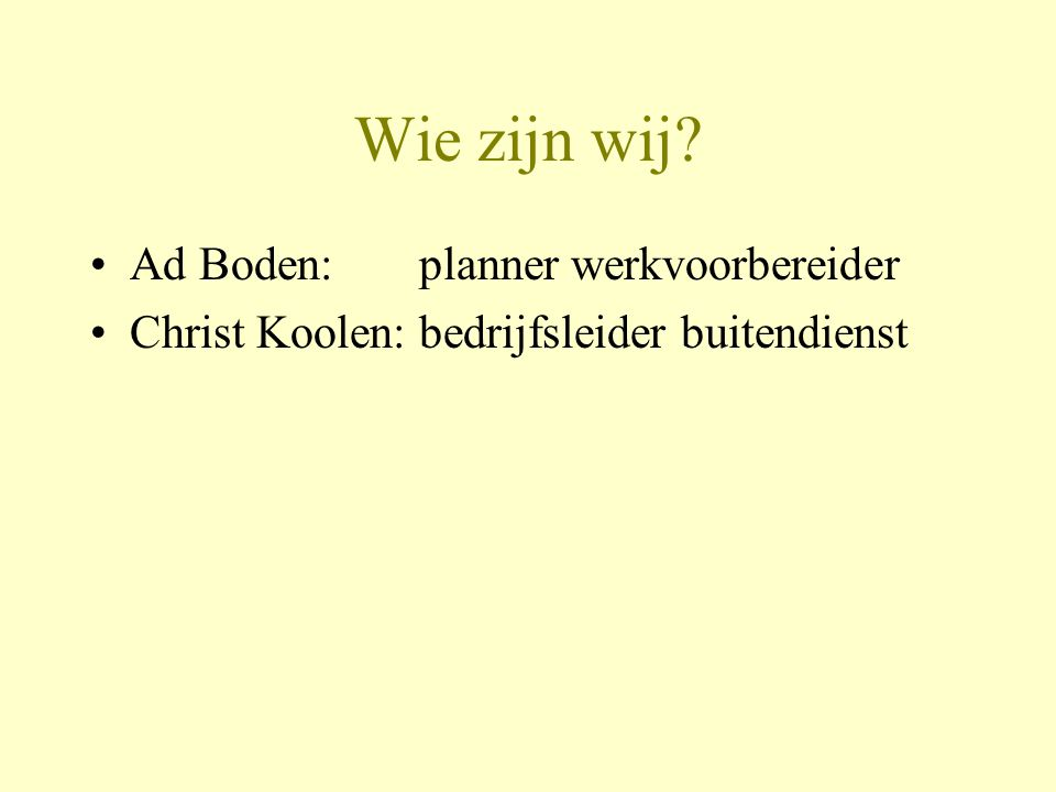 Wie zijn wij Ad Boden: planner werkvoorbereider