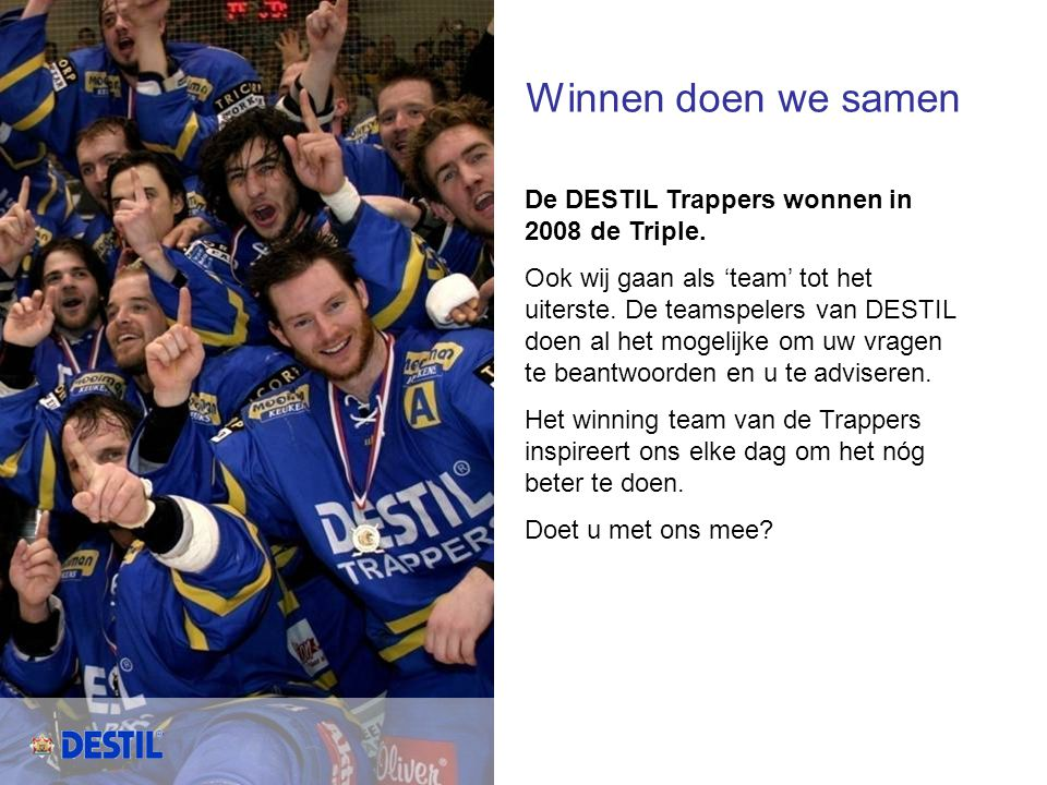 Winnen doen we samen De DESTIL Trappers wonnen in 2008 de Triple.