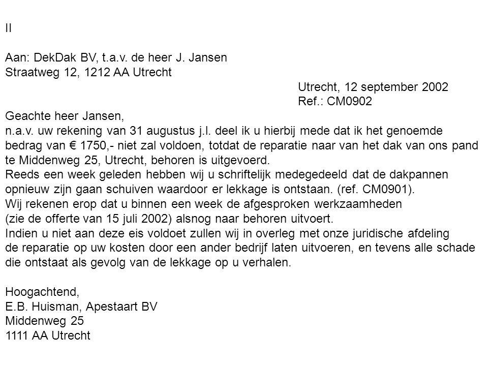 II Aan: DekDak BV, t.a.v. de heer J. Jansen. Straatweg 12, 1212 AA Utrecht. Utrecht, 12 september 2002.