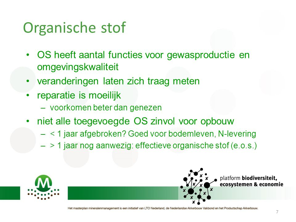 Organische stof OS heeft aantal functies voor gewasproductie en omgevingskwaliteit. veranderingen laten zich traag meten.