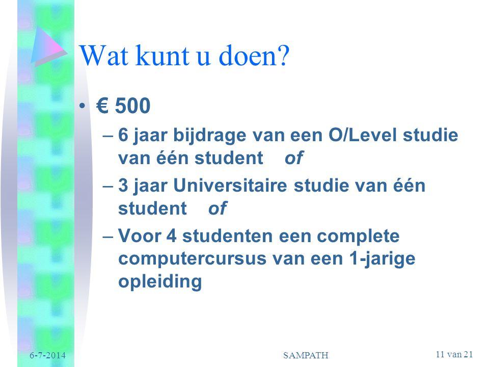 Wat kunt u doen € 500. 6 jaar bijdrage van een O/Level studie van één student of. 3 jaar Universitaire studie van één student of.
