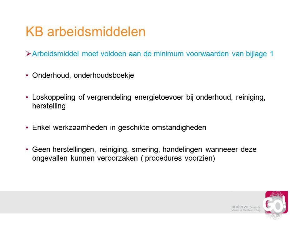KB arbeidsmiddelen Arbeidsmiddel moet voldoen aan de minimum voorwaarden van bijlage 1. Onderhoud, onderhoudsboekje.