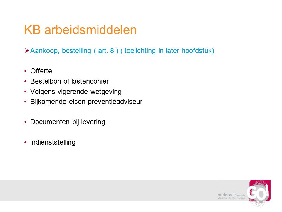 KB arbeidsmiddelen Aankoop, bestelling ( art. 8 ) ( toelichting in later hoofdstuk) Offerte. Bestelbon of lastencohier.