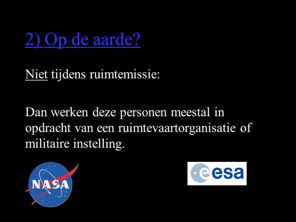 2) Op de aarde Niet tijdens ruimtemissie:
