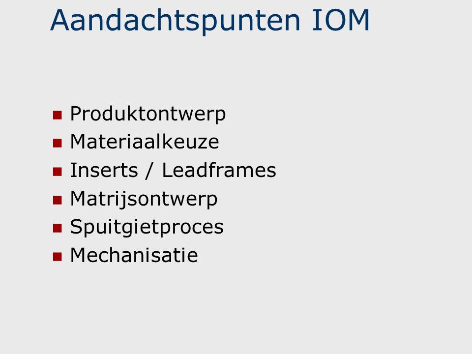 Aandachtspunten IOM Produktontwerp Materiaalkeuze Inserts / Leadframes