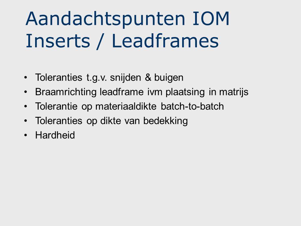 Aandachtspunten IOM Inserts / Leadframes