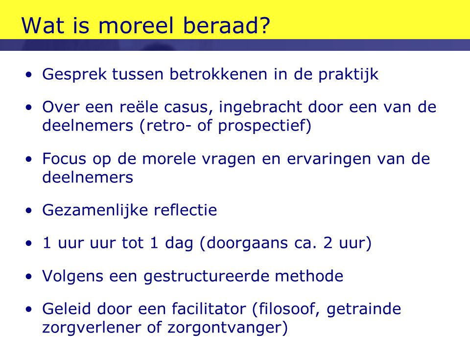 Wat is moreel beraad Gesprek tussen betrokkenen in de praktijk