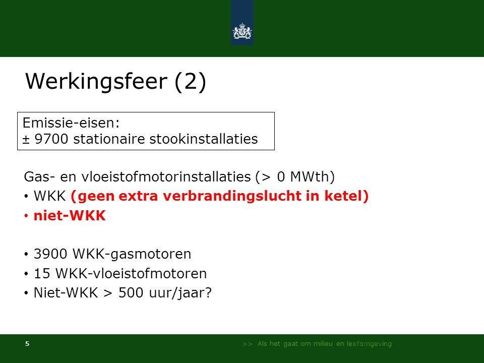 Werkingsfeer (2) Emissie-eisen: ± 9700 stationaire stookinstallaties