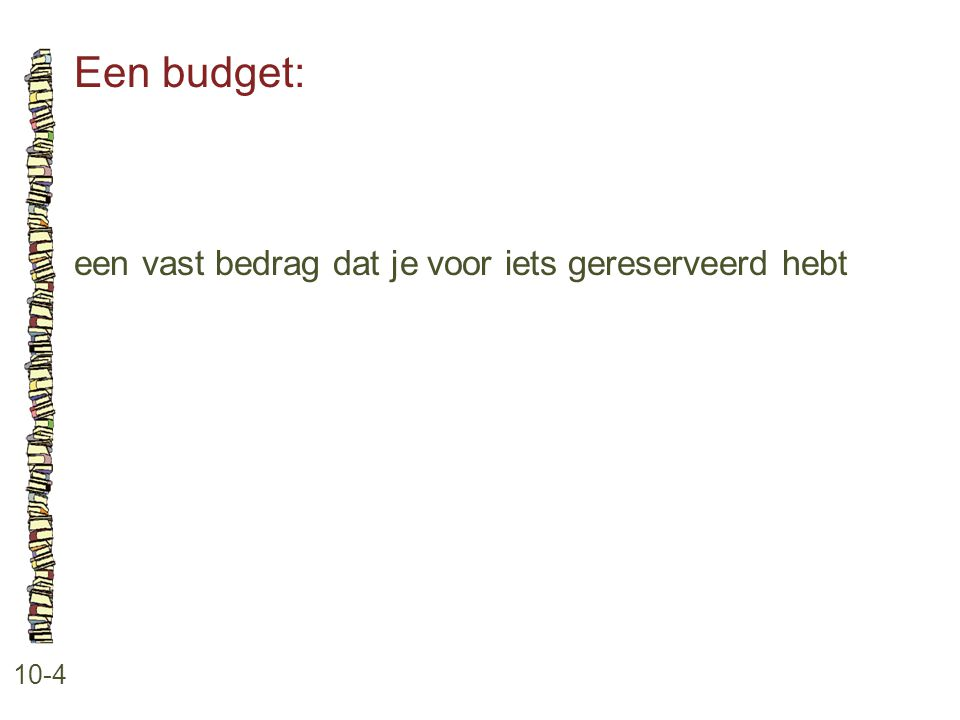 Een budget: een vast bedrag dat je voor iets gereserveerd hebt 10-4