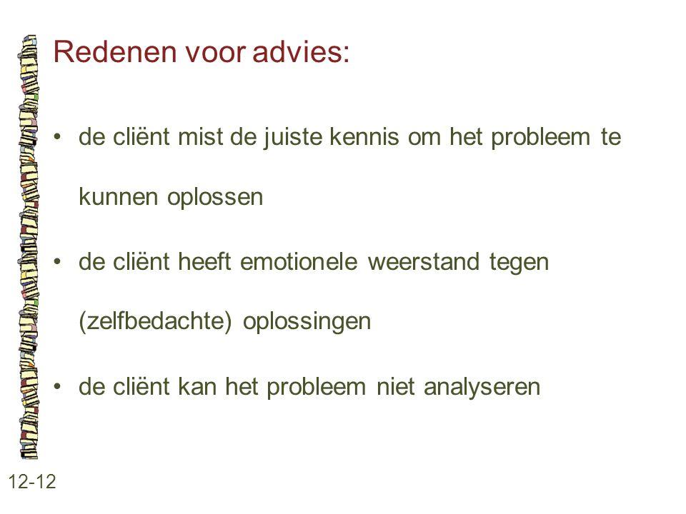 Redenen voor advies: • de cliënt mist de juiste kennis om het probleem te kunnen oplossen.
