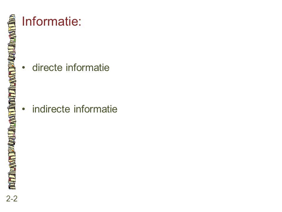 Informatie: • directe informatie • indirecte informatie 2-2