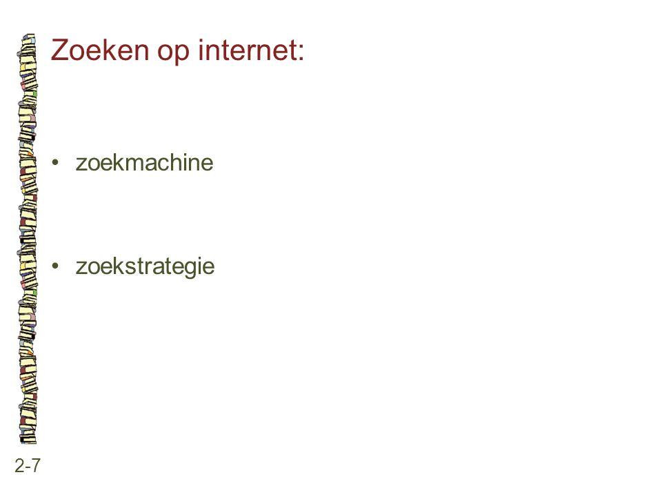 Zoeken op internet: • zoekmachine • zoekstrategie 2-7