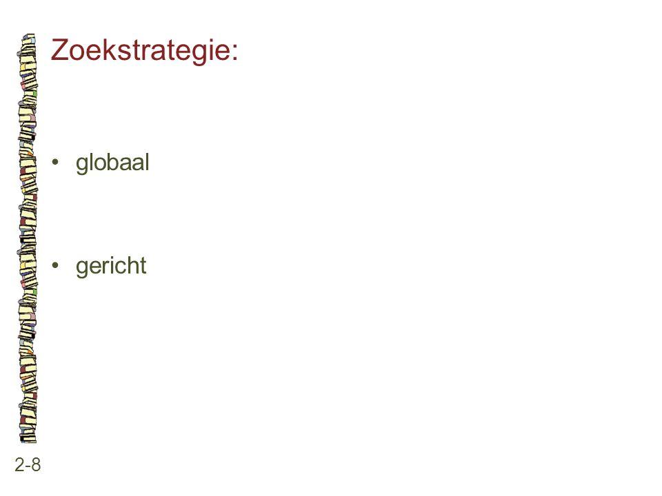 Zoekstrategie: • globaal • gericht 2-8