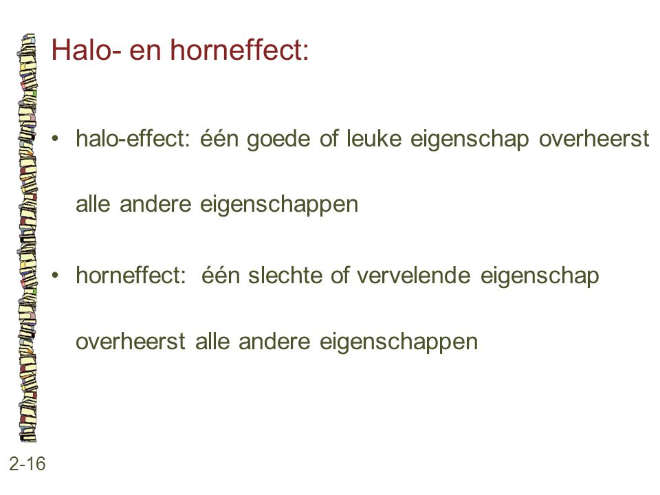 Halo- en horneffect: halo-effect: één goede of leuke eigenschap overheerst alle andere eigenschappen.