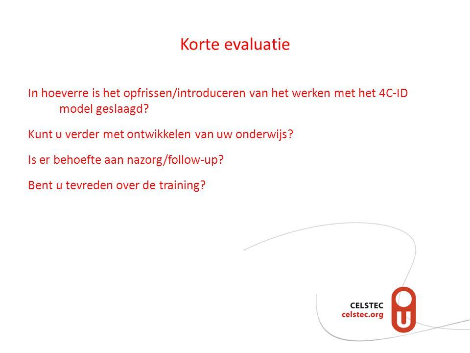 Korte evaluatie In hoeverre is het opfrissen/introduceren van het werken met het 4C-ID model geslaagd