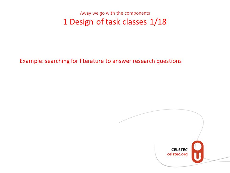 Away we go with the components 1 Design of task classes 1/18